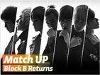 매치업:블락비리턴즈 (Match Up:Block-B Returns)