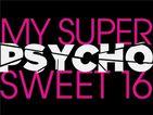 마이 슈퍼 사이코 스위트 16 (My Super Psycho Sweet 16)